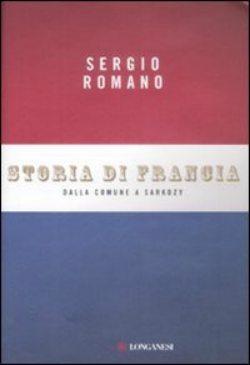Storia di Francia: Dalla Comune a Sarkozy, di Sergio Romano. Libro fondamentale per capire la patria del francese