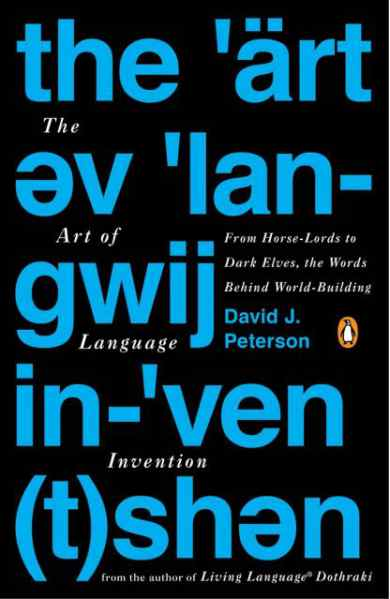 The Art Of Language Invention, de David J. Peterson.