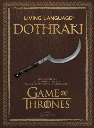 Imparare il dothraki. Living Language Dothraki: libro sulla lingua dothraki, cultura dothraki e frasi in dothraki.