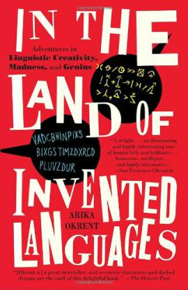 In the Land of Invented Languages, di Arika Okrent. Buono per lingue artificiali, la subcultura intorno e l'utilità delle conlang.