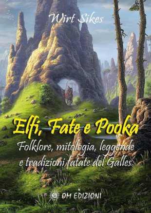 Elfi, Fate e Pooka, in italiano, di Wirt Sikes: folklore, mitologia, leggende e tradizioni fatate del Galles