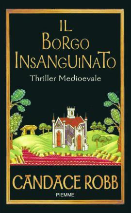 Il Borgo Insanguinato, di Candace Robb, un thrilles storico medievale ambientato in Galles. Piemme Edizioni.
