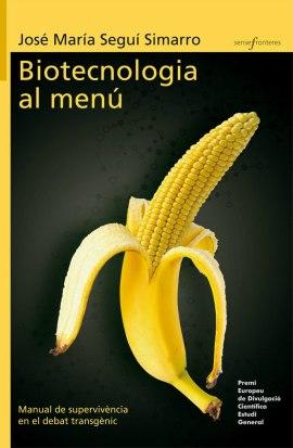 Biotecnologia al menú. Manual de supervivència en el debat transgènic, di José María Seguí Simarro, Bromera. Divulgazione scientifica, ideale per imparare il valenciano scientifico