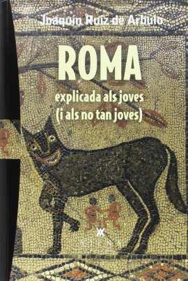 Roma Explicada Als Joves. I Als No Tan Joves, di Joaquín Ruiz de Arbulo, casa editrice Viena. Ottimo per imparare lessico valenciano relativo alla storia.